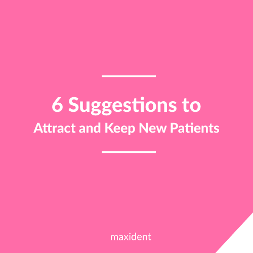 6 Suggestions to Attract and Keep New Patients