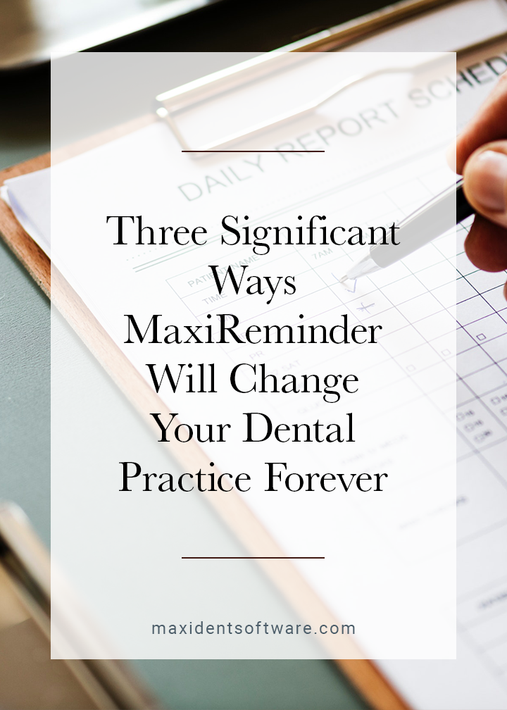 3 Significant Ways MaxiReminder Will Change Your Dental Practice Forever