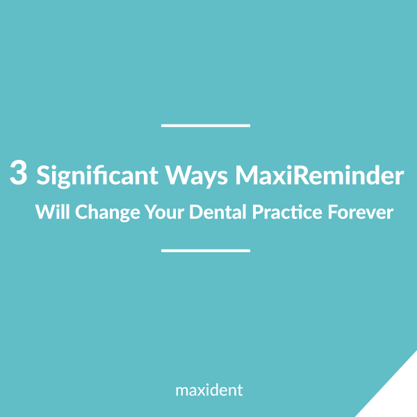 Maxireminder- Will-Change-Your-Dental-Practice-Forever