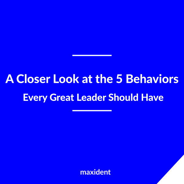 A Closer Look at the Five Behaviors Every Great Leader Should Have