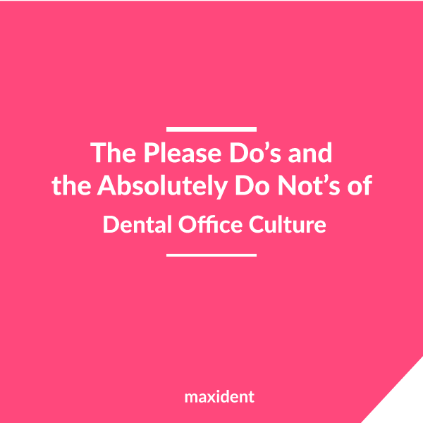 The Please Do's and the Absolutely Do Not's of Dental Office Culture