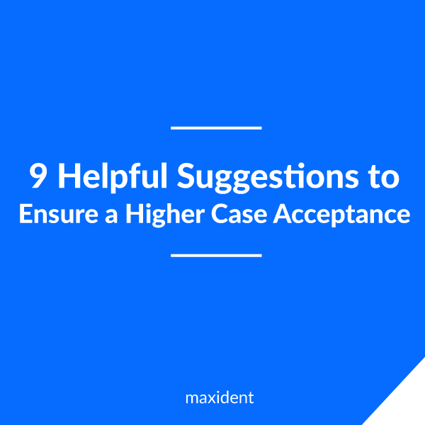 9 Helpful Suggestions to Ensure a Higher Case Acceptance