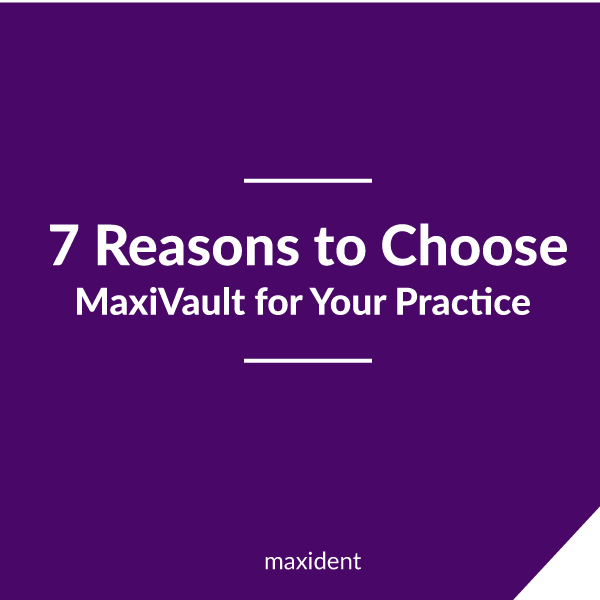 7 Reasons to Choose MaxiVault for Your Practice