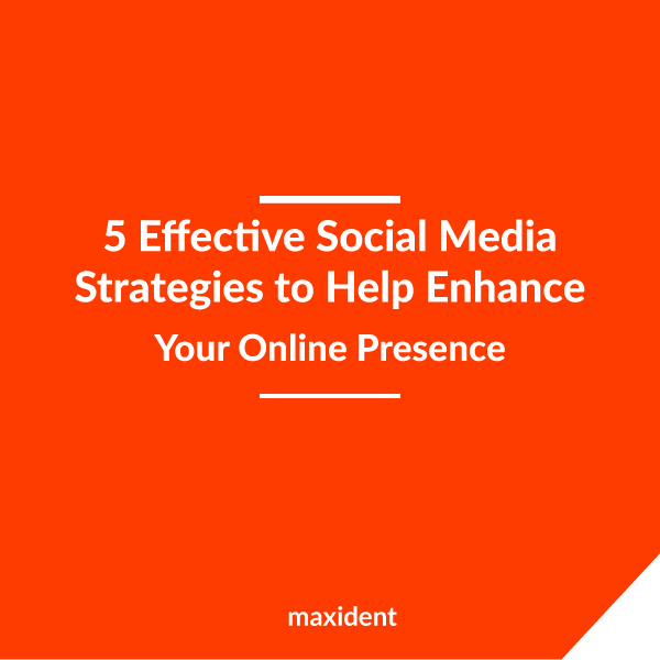 5 Effective Social Media Strategies to Help Enhance Your Online Presence