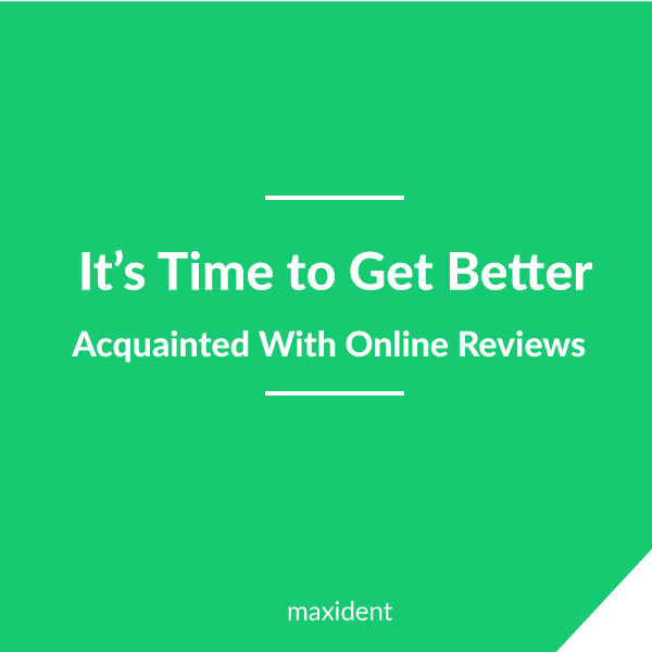 Come on Dental Professionals, it's Time to Get Better Acquainted With Online Reviews