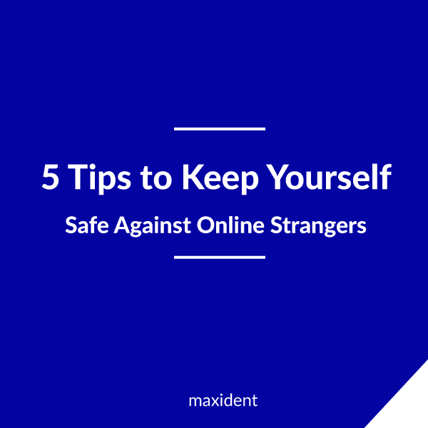 5 Tips to Keep Yourself Safe Against Online Strangers