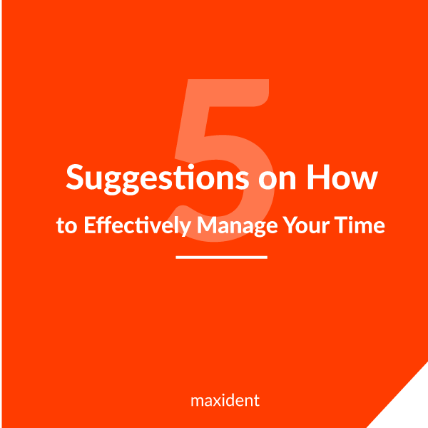 5 Suggestions on How to Effectively Manage Your Time