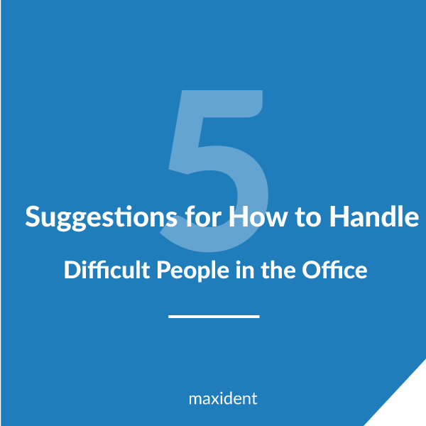 5 Suggestions for How to Handle Difficult People in the Office