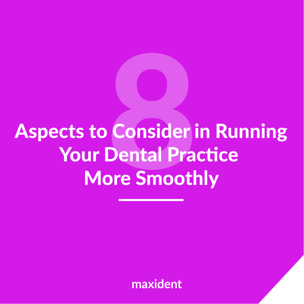 8 Important Aspects to Consider in Running Your Dental Practice More Smoothly