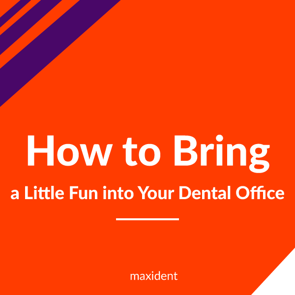 How to Bring a Little Fun into Your Dental Office