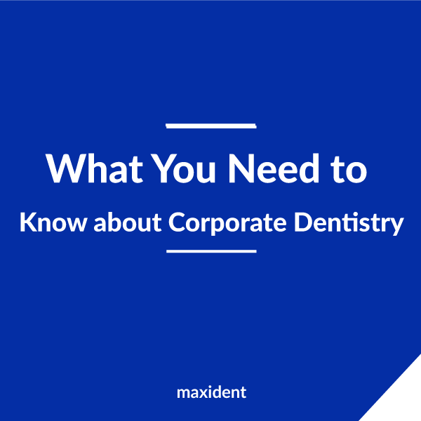 What You Need to Know about Corporate Dentistry