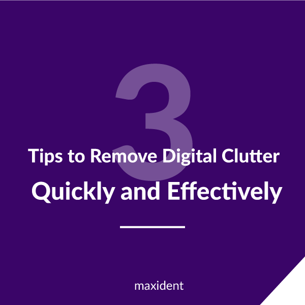3 Tips to Remove Digital Clutter Quickly and Effectively