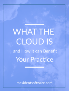 What the Cloud is and How it can Benefit Your Practice