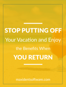 Stop Putting Off Your Vacation and Enjoy the Benefits When You Return