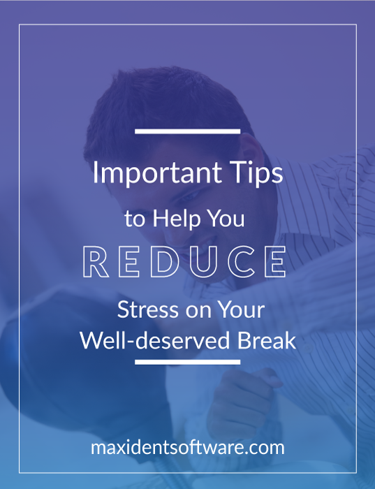 Important Tips to Help You Reduce Stress on Your Well-deserved Break