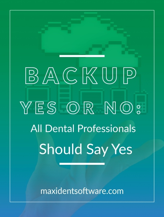 Backup Yes or No: All Dental Professionals Should Say Yes