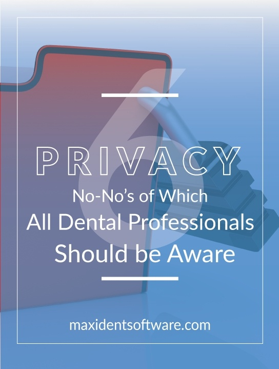 6 Privacy No-No's of Which All Dental Professionals Should be Aware