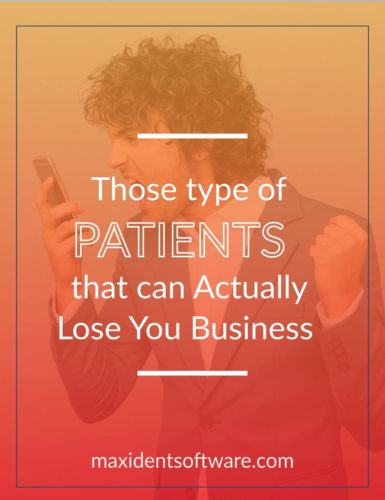 Those Types of Patients that can Actually Lose You Business