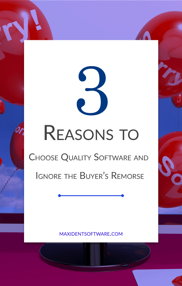 3 Reasons to Choose Quality Software and Ignore the Buyer's Remorse