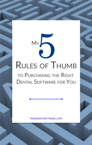 My Five Rules of Thumb to Purchasing the Right Dental Software for You