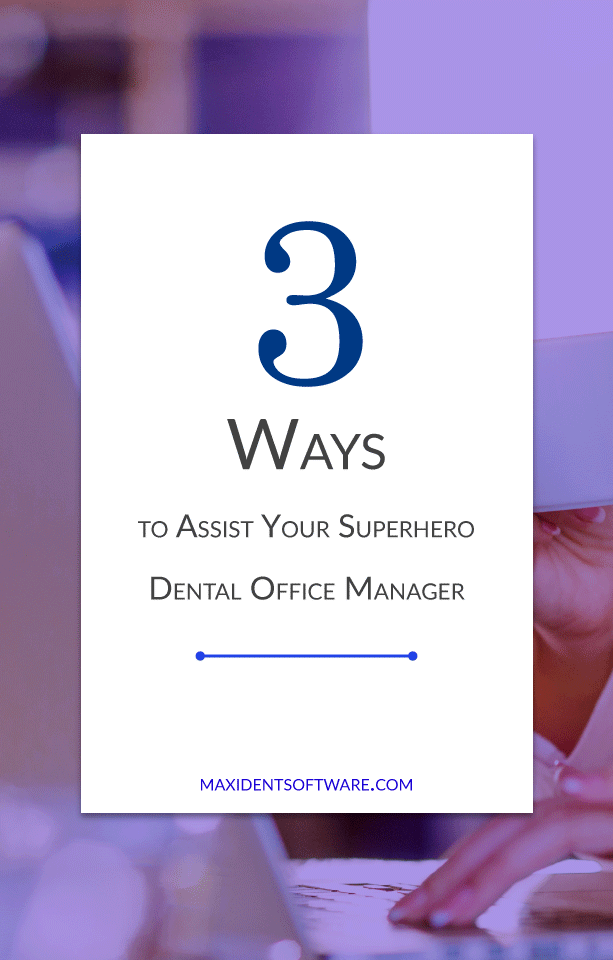 Top 3 Ways to Assist Your Superhero Dental Office Manager