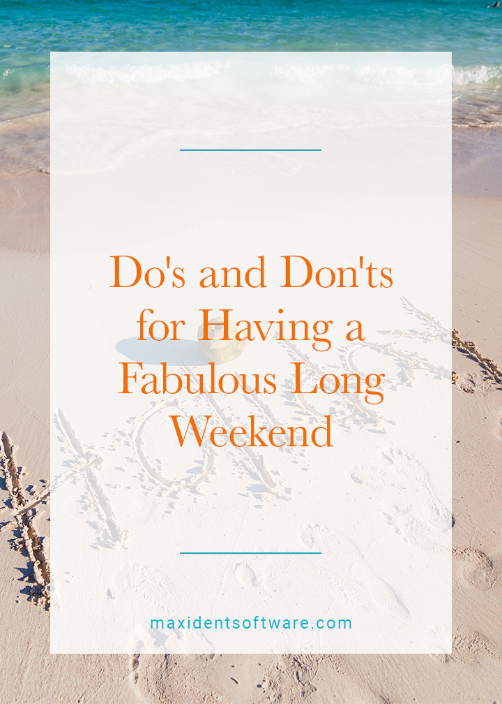 Do's and Don'ts for Having a Fabulous Long Weekend