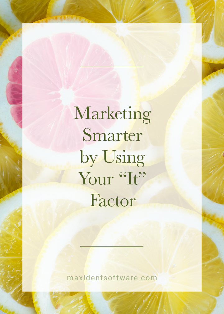 """Marketing Smarter by Using Your """"It"""" Factor"""