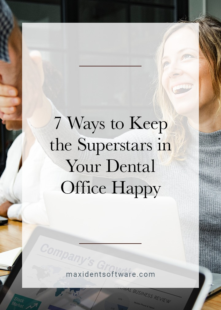 7 Ways to Keep the Superstars in Your Dental Office Happy